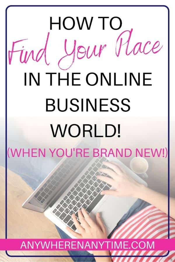How to find your place in the online business world.