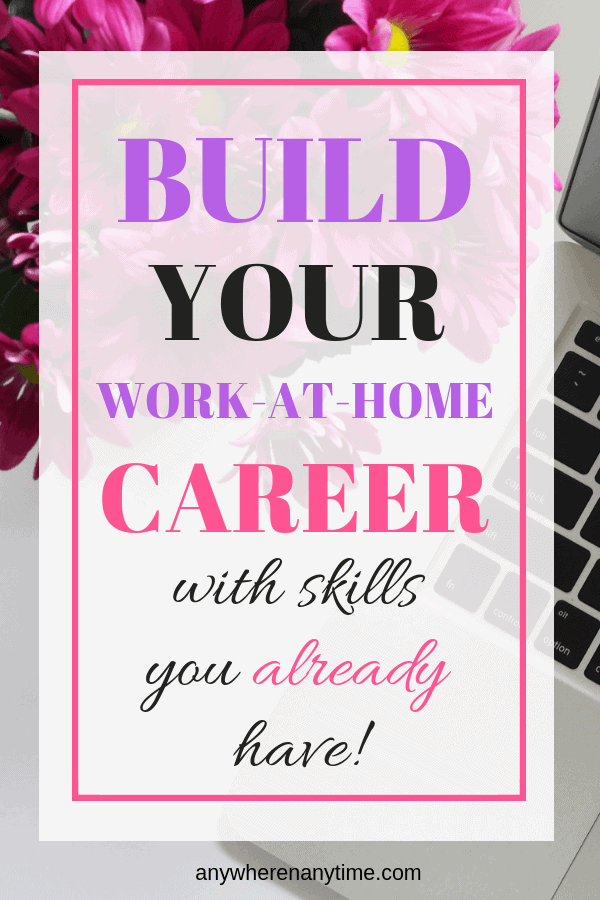 Start Your Work-at-Home Career by Building on Skills You Already Have